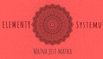 Elementy Systemu. Ważna jest Matka