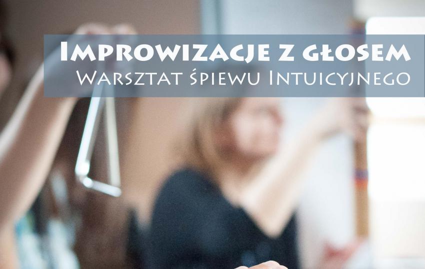 Improwizacja głosem i ruchem - warsztat śpiewu intuicyjnego