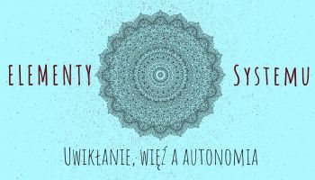 Elementy systemu Uwikłanie więź a autonomia